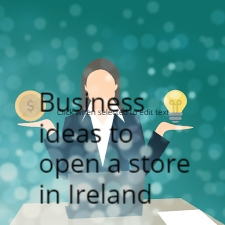 Business ideas to open a store in Ireland